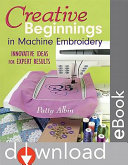 Creative Beginnings In Machine Embroidery