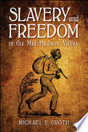 Slavery and Freedom in the Mid Hudson Valley