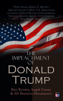 The Impeachment of President Trump  Key Events  Legal Cause   All Decisive Documents