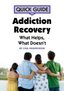 Quick Guide to Addiction Recovery: What Helps, What Doesn't
