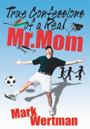Pdf True Confessions of a Real Mr. Mom