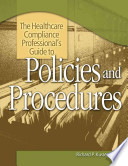 The Healthcare Compliance Professional's Guide to Policies and Procedures