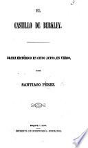El Castillo de Berkley. Drama histórico en cinco actos, en verso