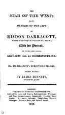 The star of the West; memoirs of the life of R. Darracott. To which are added, extracts from his correspondence, and mr. Darracott's Scripture marks