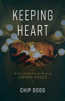 Keeping Heart  A Series of Reflections on the Art of Living Fully
