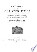 A History of Our Own Times  from the Accession of Queen Victoria to the General Election of 1880