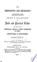 The Merchant s and Mechanic s Assistant  Being a Collection of Rules and Practical Tables for the Use of Commercial Houses   Those Interested in Ships     Second Edition