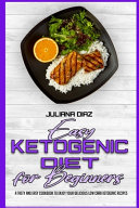 Easy Ketogenic Diet for Beginners  A Tasty and Easy Cookbook To Enjoy Your Delicious Low Carb Ketogenic Recipes Book PDF