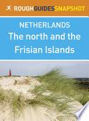 The North And The Frisian Islands Rough Guides Snapshot Netherlands Includes Leeuwarden Harlingen Hindeloopen Makkum Sneek And Groningen