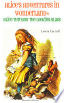Alice s Adventures in Wonderland   Alice Through the Looking Glass Alice in Wonderland  Illustrated Edition