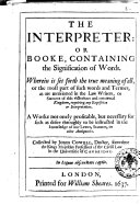 The Interpreter: Or Booke, Containing the Signification of Words. Werein is Set Forth True Meaning of All, ... Collected by John Cowell, ...
