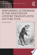 Performing Authorship In The Nineteenth Century Transatlantic Lecture Tour