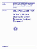 Pdf Military attrition DOD could save millions by better screening enlisted personnel : report to the Chairman and the ranking member, Subcommittee on Personnel, Committee on Armed Services, U.S. Senate