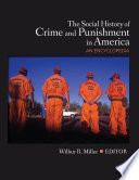 """""""The Social History of Crime and Punishment in America: An Encyclopedia"""" by Wilbur R. Miller"""