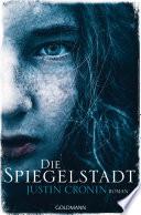 Die Spiegelstadt  : Passage-Trilogie 3 - Roman