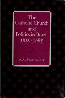 The Catholic Church and Politics in Brazil, 1916-1985