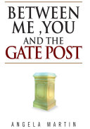 Between Me  You And The Gate Post