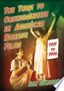 The Turn To Gruesomeness In American Horror Films 1931 1936