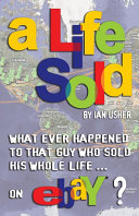 A Life Sold - What ever happened to that guy who sold his whole life on eBay? Pdf/ePub eBook