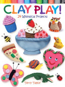 Clay Play! 24 Whimsical Projects Pdf/ePub eBook