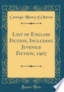 List of English Fiction, Including Juvenile Fiction, 1907 (Classic Reprint)