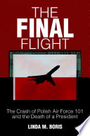 The Final Flight The Crash Of Polish Air Force 101 And The Death Of A President