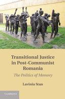 Transitional Justice in Post-Communist Romania: The Politics ...