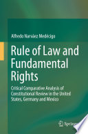 Rule of Law and Fundamental Rights  : Critical Comparative Analysis of Constitutional Review in the United States, Germany and Mexico