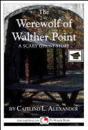 The Werewolf of Walther Point: A 15-Minute Horror Story for Brave Souls