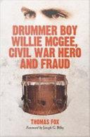 Drummer Boy Willie McGee, Civil War Hero and Fraud [Pdf/ePub] eBook