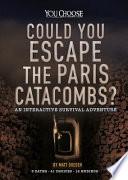 Could you escape the Paris catacombs? : an interactive survival adventure