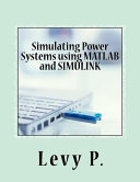 Simulating Power Systems Using Matlab and Simulink