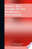 Rabies New Insights For The Healthcare Professional 2012 Edition Book PDF