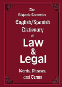 The Hispanic Economics English Spanish Dictionary of Law   Legal Words  Phrases  and Terms