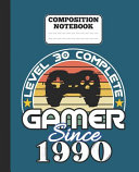 Composition Notebook   Level 30 Complete Gamer Since 1990
