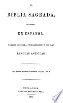 La Biblia Sagrada, traducida en Español. Version cotejada ... con las lenguas antiguas