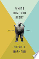 Where Have You Been?  : Selected Essays