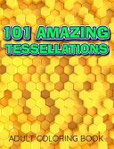 101 AMAZING TESSELLATIONS Adult Coloring Book