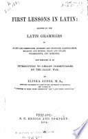 First lessons in Latin : adapted to the Latin grammars of Allen and Greenough, Andrews and Stoddard, Bartholomew, Bullions and Morris, Gildersleeve, and Harkness : and prepared as an introduction to Caesar's Commentaries on the Gallic war /