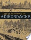 Logging Railroads of the Adirondacks Book PDF