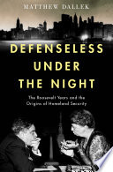 link to Defenseless under the night : the Roosevelt years and the origins of Homeland Security in the TCC library catalog