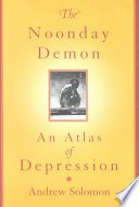 """The Noonday Demon: An Atlas Of Depression"" by Andrew Solomon"