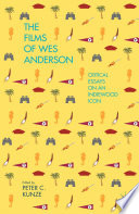 """""""The Films of Wes Anderson: Critical Essays on an Indiewood Icon"""" by P. Kunze"""