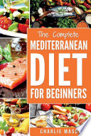 Mediterranean Diet  Mediterranean Diet For Beginners  Healthy Recipes Meal Cookbook Start Guide To Weight Loss With Easy Recipes Meal Plans  Book PDF