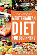 Mediterranean Diet  Mediterranean Diet For Beginners  Healthy Recipes Meal Cookbook Start Guide To Weight Loss With Easy Recipes Meal Plans