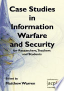 Case Studies in Information Warfare and Security for Researchers  Teachers and Students