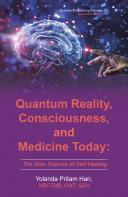 Quantum Reality  Consciousness  and Medicine Today