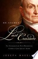 Mr. Adams's Last Crusade
