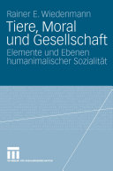 Tiere, Moral und Gesellschaft: Elemente und Ebenen humanimalischer ...
