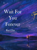 Wait For You Forever